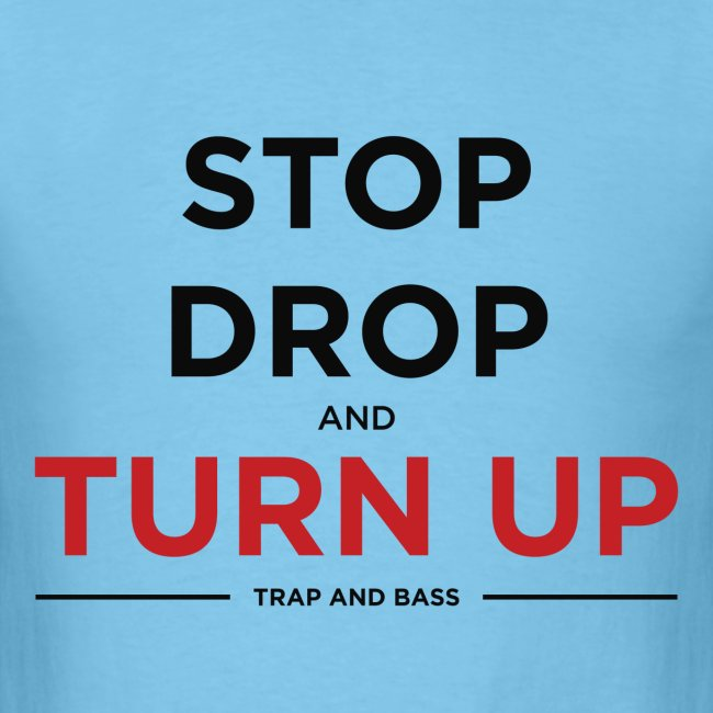 Stop Drop and Turn UP