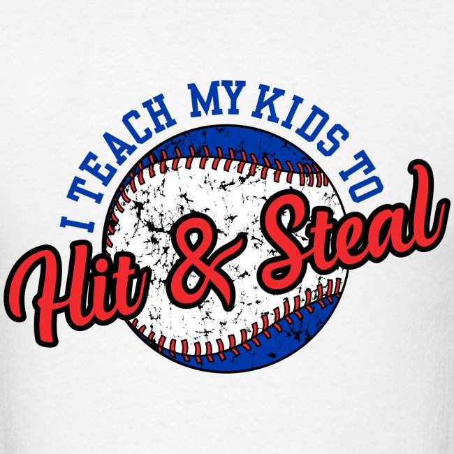 I Teach My Kids to Hit & Steal