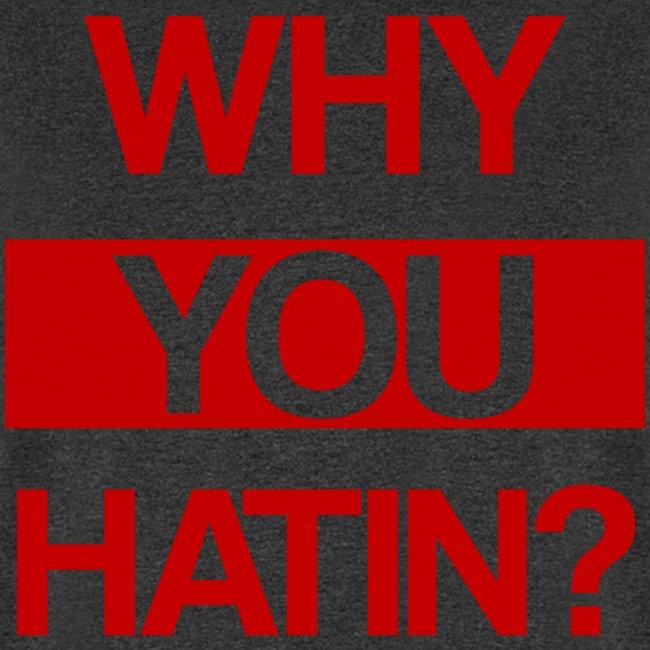 WHY YOU HATIN