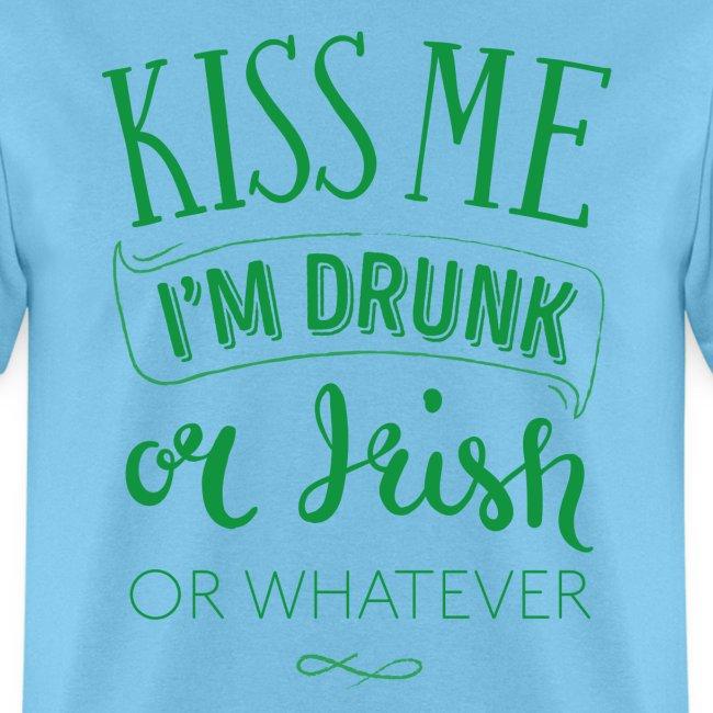 Kiss Me. I'm Drunk. Or Irish. Or Whatever