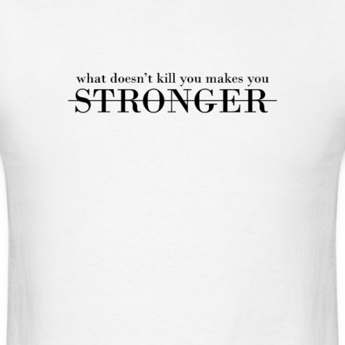What Doesn't Kill You Makes You Stronger - Men's T-Shirt