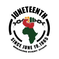 Juneteenth - Breaking every chain since june 19, 1865