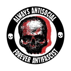 Always antisocial, forever antifascist