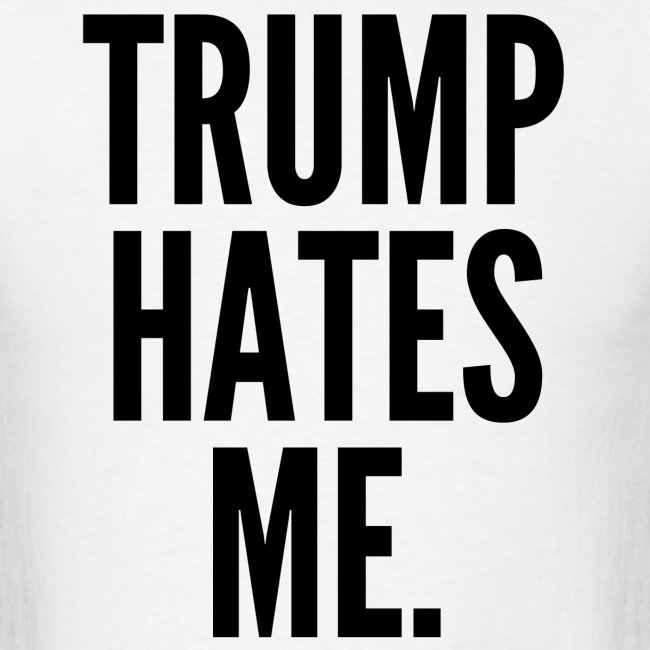 Trump Hates Me (in black letters)
