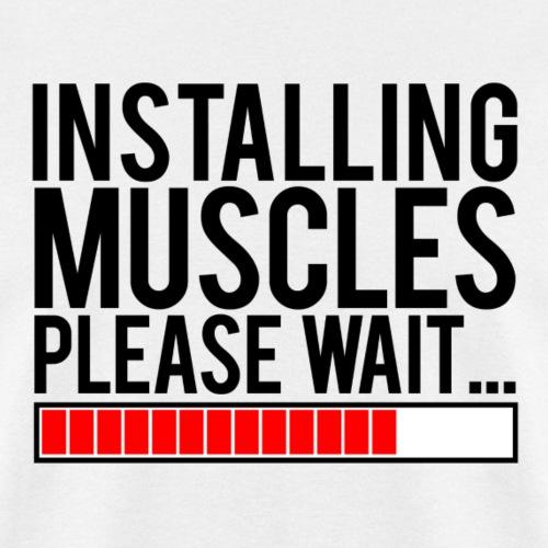 Installing Muscles Gym Motivation - Men's T-Shirt