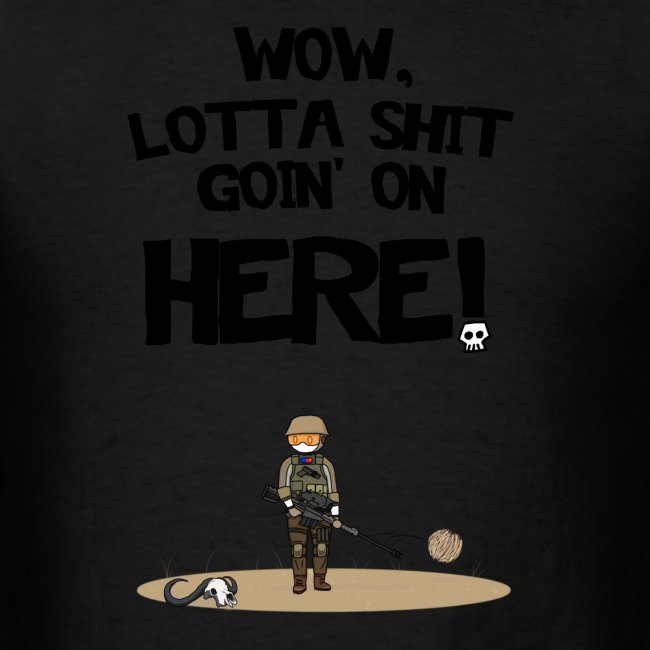 Lotta Shit Goin' on Here! T-Shirts