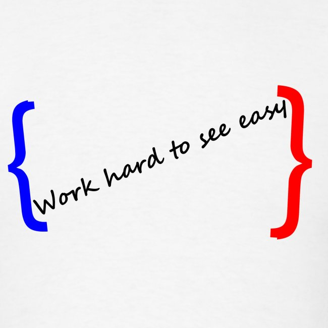 Work hard to see easy