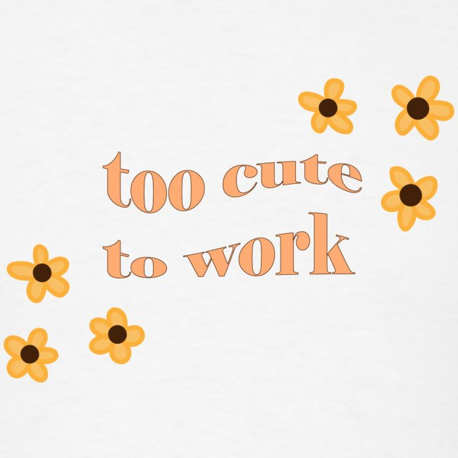 too cute to work