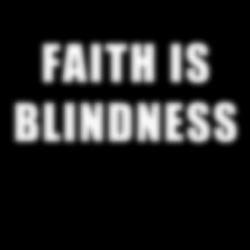 Faith is blindness