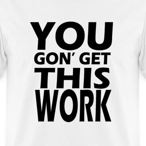 youngongetthiswork - Men's T-Shirt