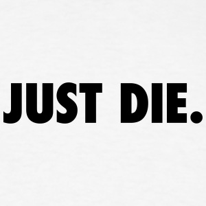 JUST DIE. - Men's T-Shirt
