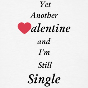 Yet Another Valentine and I'm still single - Men's T-Shirt