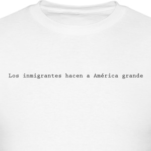 Immigrants make America great (Spanish) - Men's T-Shirt