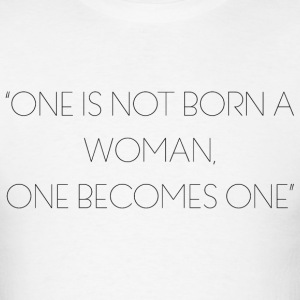 One is not born a woman, one becomes one - Men's T-Shirt
