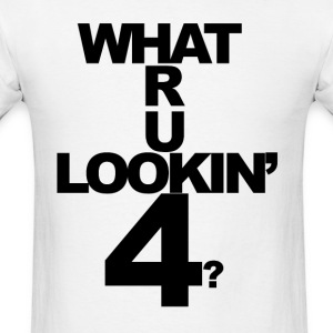 what are you lookin for - Men's T-Shirt