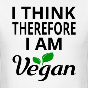 I Think Therefore I Am Vegan - Men's T-Shirt