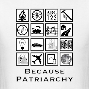 Because Patriarchy - Men's T-Shirt