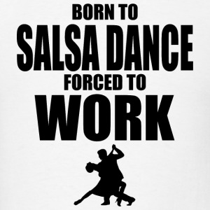 Salsa dance - born to salsa dance forced to work - Men's T-Shirt