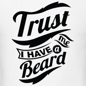 Beard - Trust Me, I Have A Beard - Men's T-Shirt
