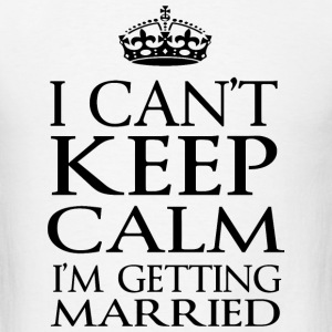 Married - i can't keep calm i'm getting married - Men's T-Shirt