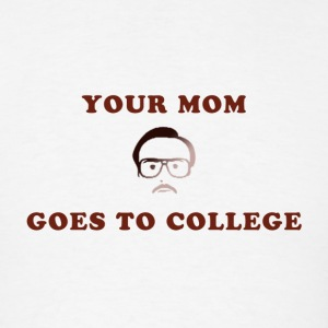 Kip Dyamite - Your Mom Goes to College - Men's T-Shirt