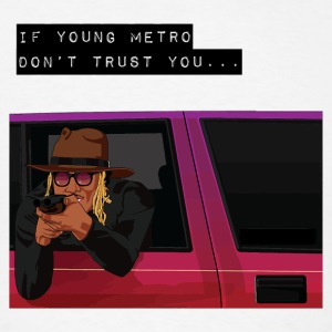 If Young Metro Don't Trust You - Men's T-Shirt