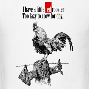 I have a little red rooster... - Men's T-Shirt