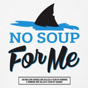 No Soup For Me - Men's T-Shirt