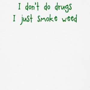 I Don t Do Drugs I Just Smoke Weed - Men's T-Shirt