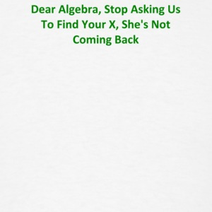 Dear Algebra Stop Asking Us To Find Your X She s - Men's T-Shirt