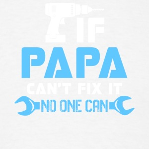 If Papa Can't Fix It No One Can Funny T Shirt - Men's T-Shirt