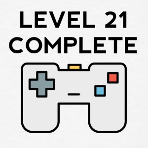 Level 21 Complete 21st Birthday - Men's T-Shirt