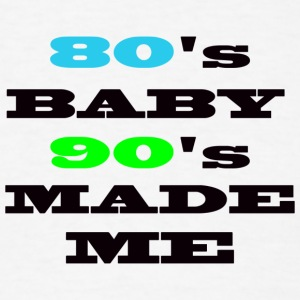 Born in the 80's, made in the 90's - Men's T-Shirt