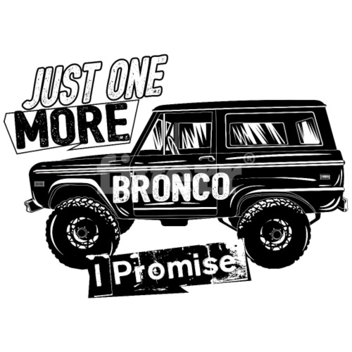 1970 Ford Bronco Just One More Bronco T-Shirt - Men's T-Shirt