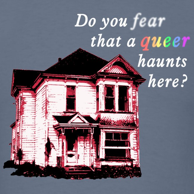 Do You Fear that a Queer Haunts Here
