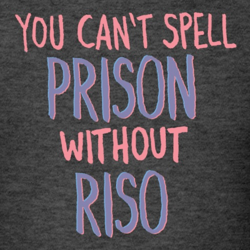 You Can't Spell Prison Without Riso