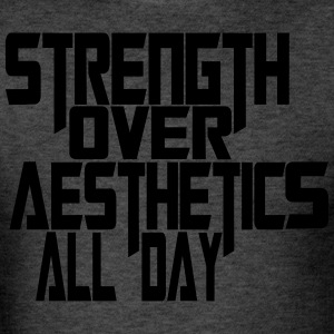 strength over aesthetics all day - Men's T-Shirt