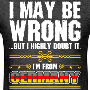I May Be Wrong Im From Germany - Men's T-Shirt