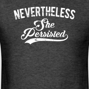 Nevertheless She Persisted - Men's T-Shirt