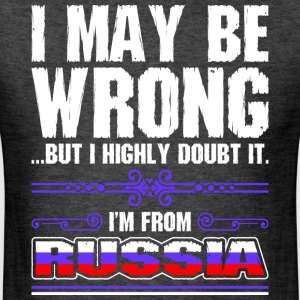 I May Be Wrong Im From Russia - Men's T-Shirt