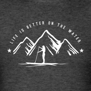 SUP Girl - Life is better on the water *white* - Men's T-Shirt