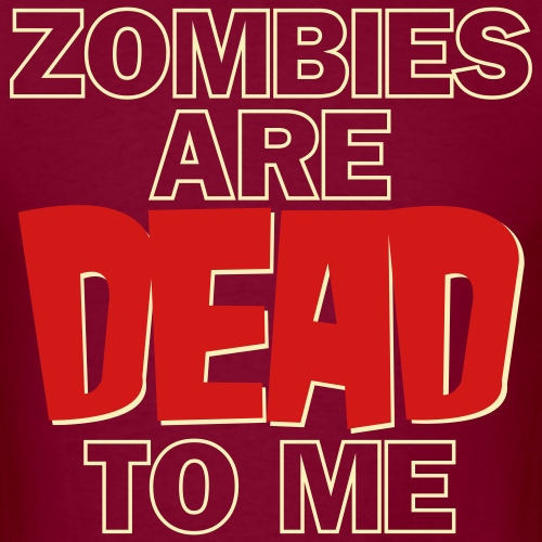 Zombies are Dead To Me - Men's T-Shirt