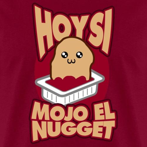 Hoy si mojo el nugget - Men's T-Shirt