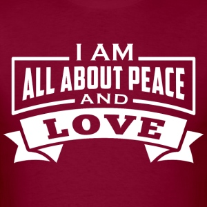 I AM ALL ABOUT PEACE AND LOVE Affirmation - Men's T-Shirt