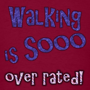 walking is so over rated - Men's T-Shirt