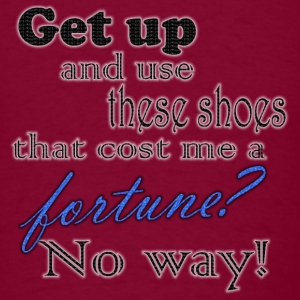 get up and use these shoes? - Men's T-Shirt