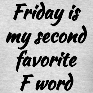 Friday is My Second Favorite F Word - Men's T-Shirt