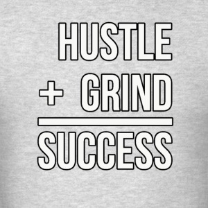 Hustle + Grind = Success - Men's T-Shirt