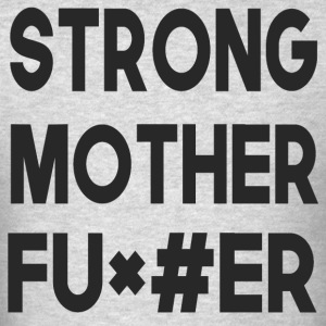 strong motherfu*#er - Men's T-Shirt