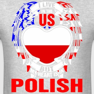 I Live In The Us But My Heart Is In Polish - Men's T-Shirt